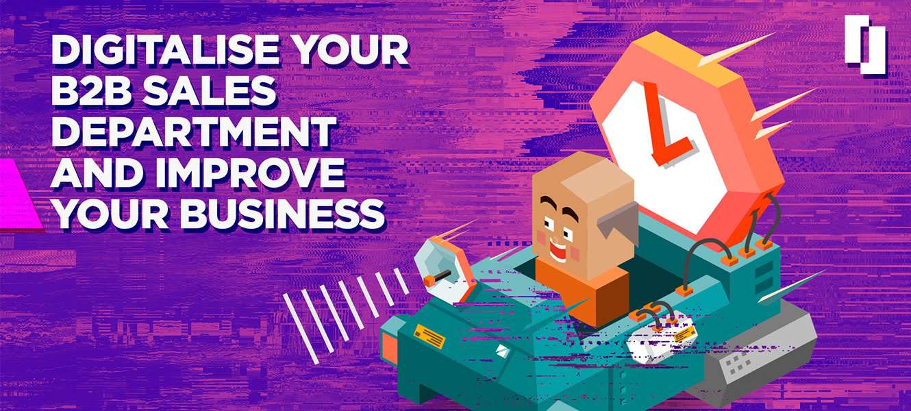 Digitalise your B2B sales department and improve your business